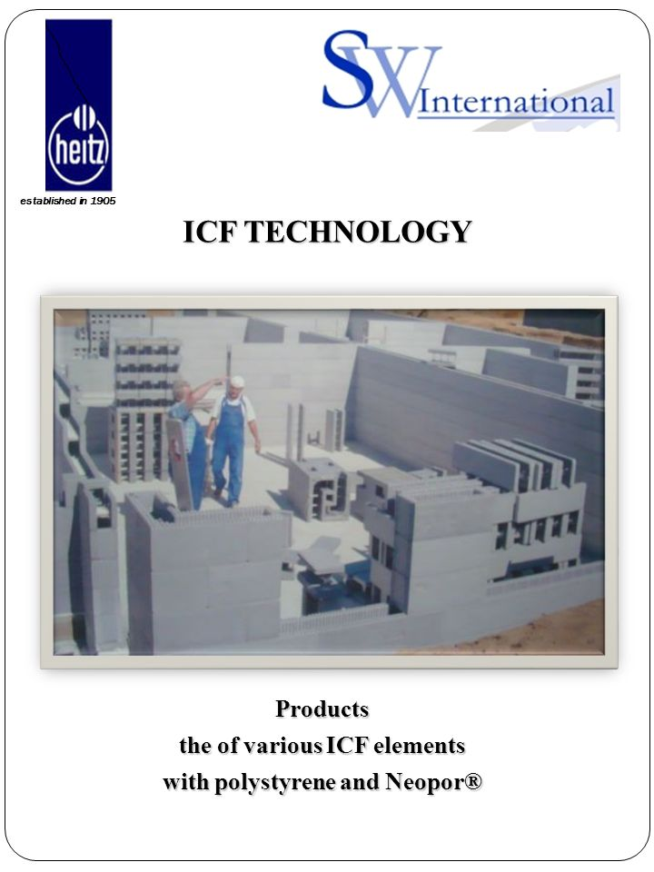 established in 1905 ICF TECHNOLOGY ICF TECHNOLOGYProducts the of various ICF elements with polystyrene and Neopor®