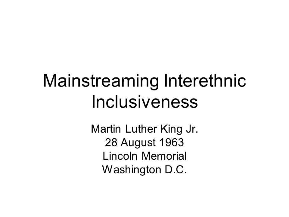 Mainstreaming Interethnic Inclusiveness Martin Luther King Jr.