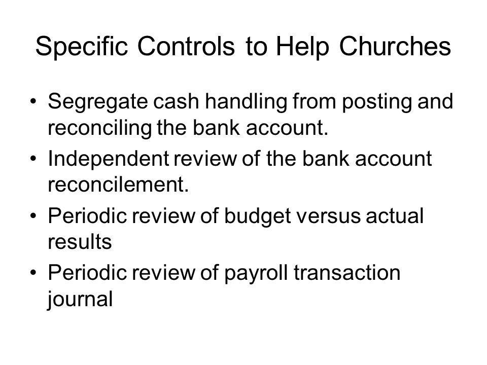 Specific Controls to Help Churches Segregate cash handling from posting and reconciling the bank account.