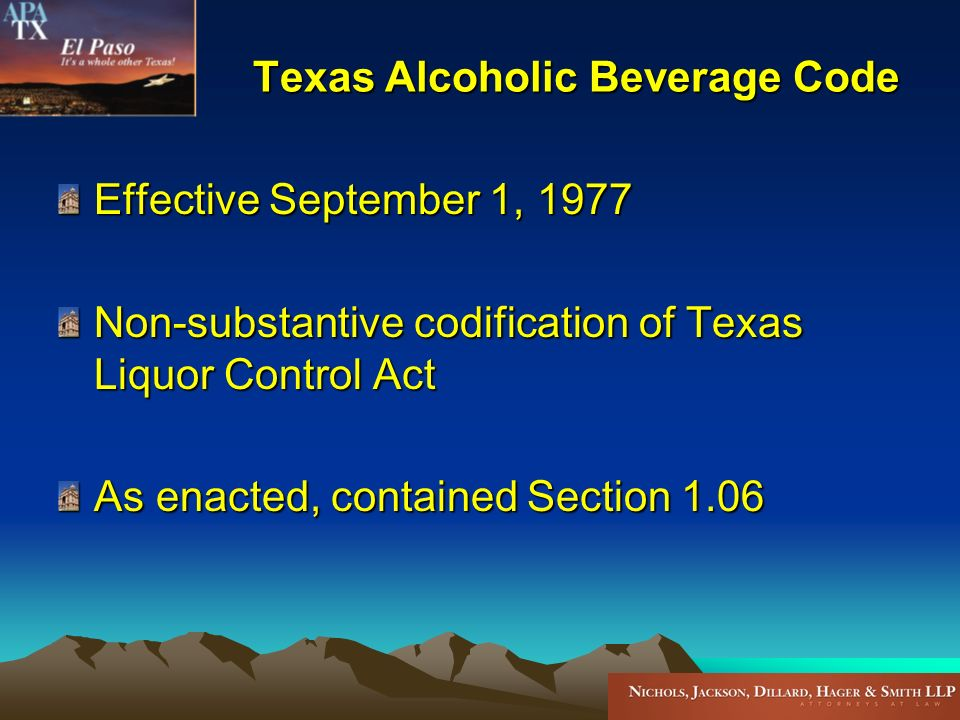 Texas Alcoholic Beverage Code Effective September 1, 1977 Non-substantive codification of Texas Liquor Control Act As enacted, contained Section 1.06