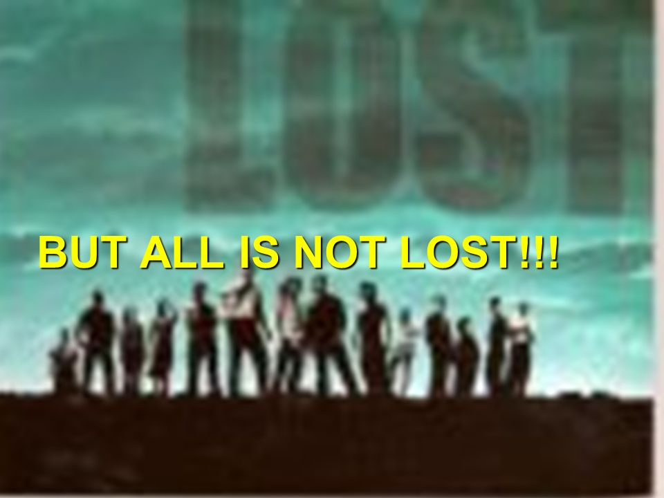 BUT ALL IS NOT LOST!!!