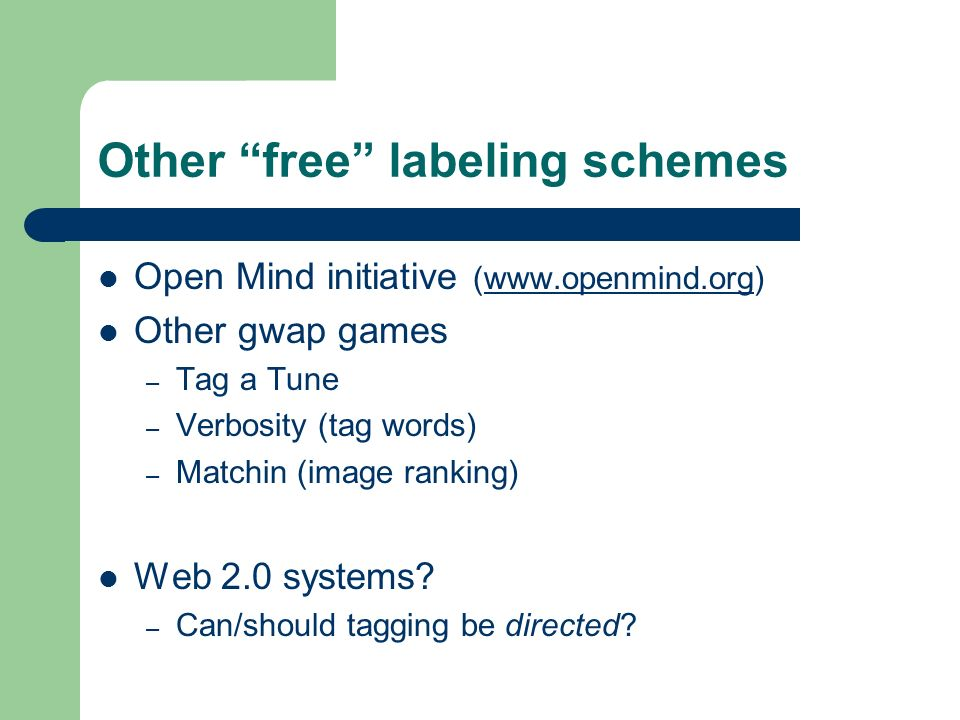 Other free labeling schemes Open Mind initiative (  Other gwap games – Tag a Tune – Verbosity (tag words) – Matchin (image ranking) Web 2.0 systems.