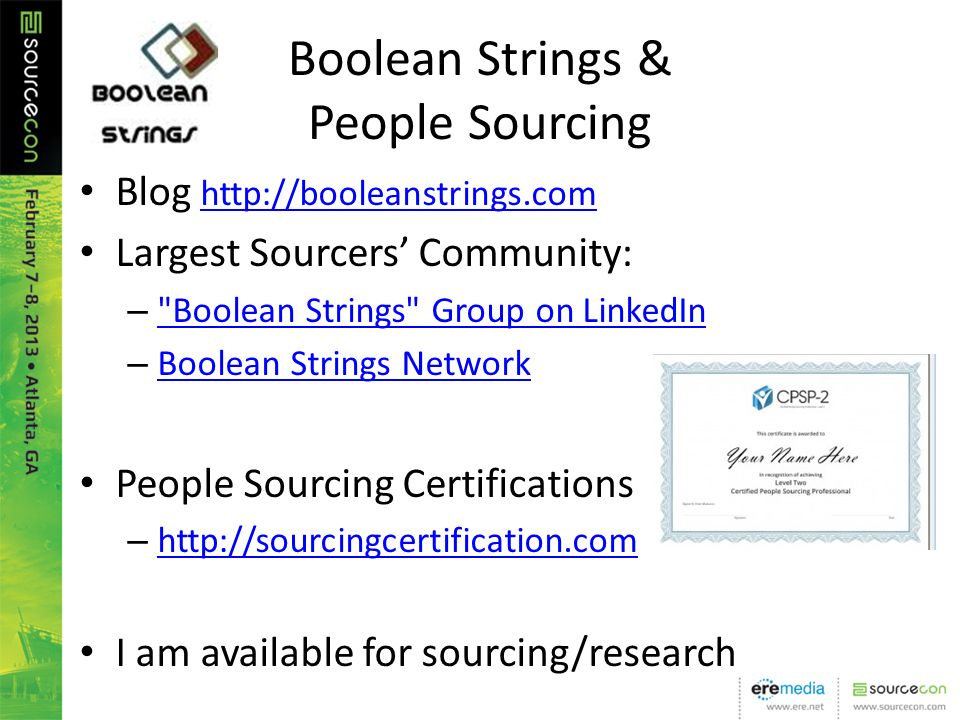 Boolean Strings & People Sourcing Blog     Largest Sourcers Community: – Boolean Strings Group on LinkedIn Boolean Strings Group on LinkedIn – Boolean Strings Network Boolean Strings Network People Sourcing Certifications –     I am available for sourcing/research