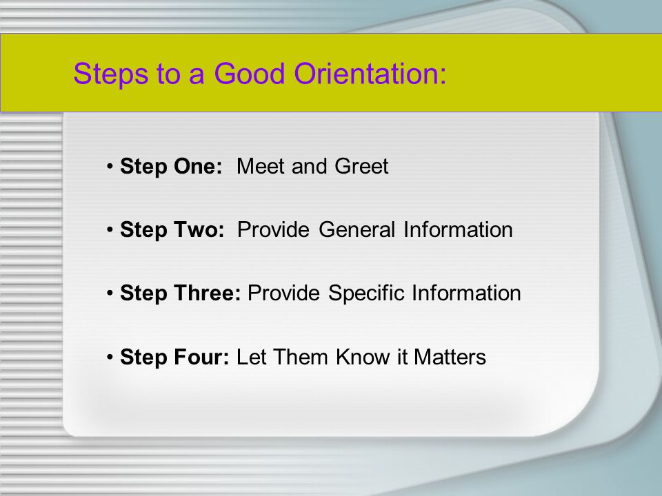 ORIENTATION The process of preparing your selected volunteers for a clear relationship with the organization.