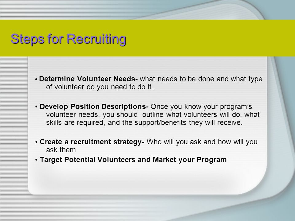 The Recruitment Process The Recruitment Process Recruitment is the process of enlisting volunteers into the work of the program.