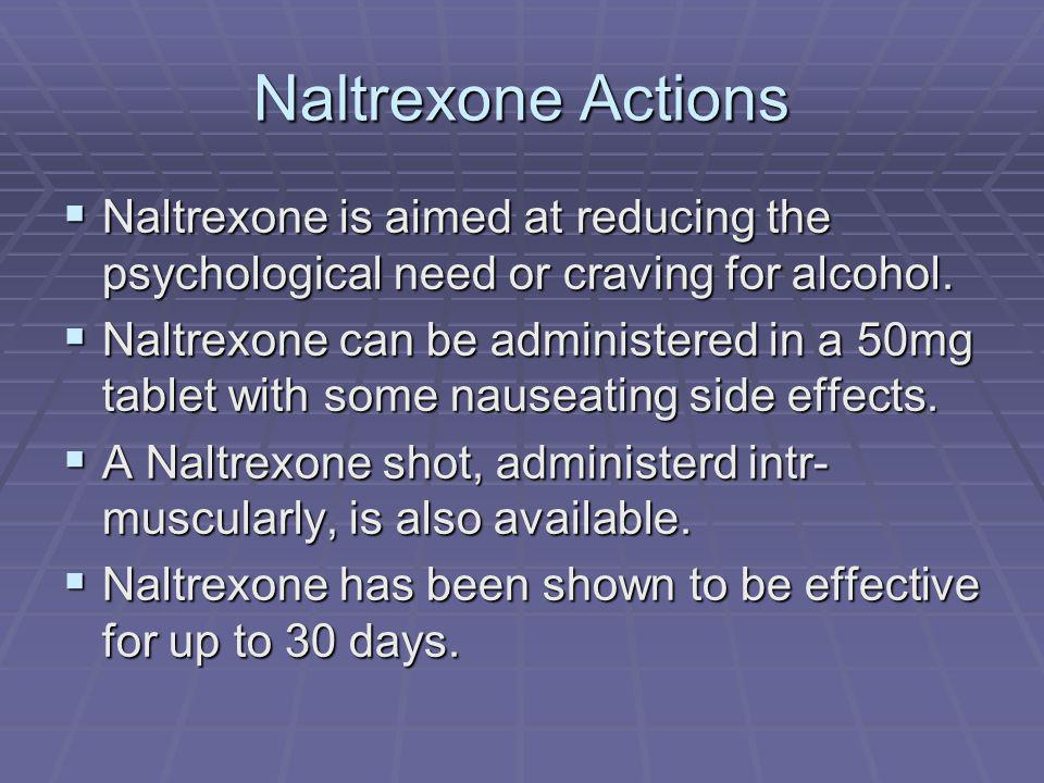 Naltrexone Actions Naltrexone is aimed at reducing the psychological need or craving for alcohol.