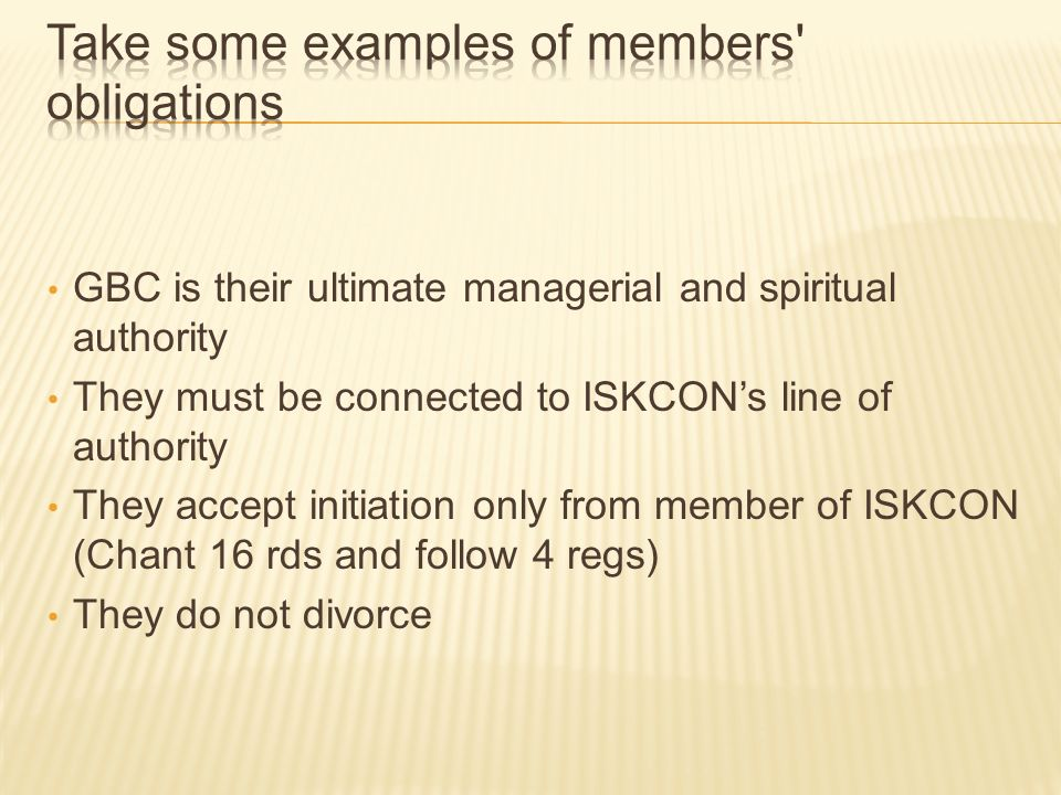 GBC is their ultimate managerial and spiritual authority They must be connected to ISKCONs line of authority They accept initiation only from member of ISKCON (Chant 16 rds and follow 4 regs) They do not divorce