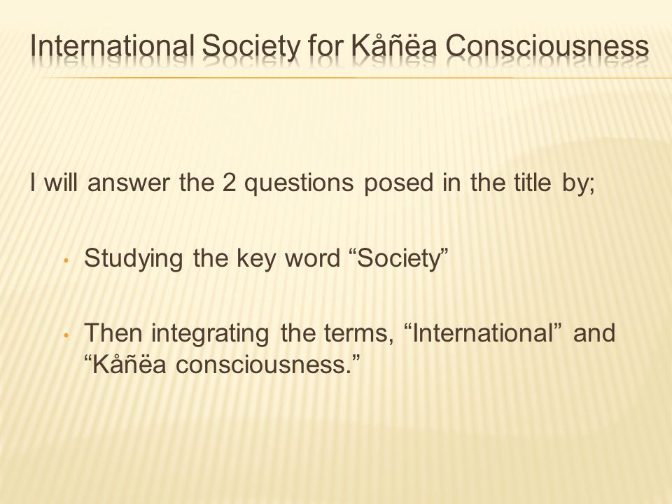 I will answer the 2 questions posed in the title by; Studying the key word Society Then integrating the terms, International and Kåñëa consciousness.
