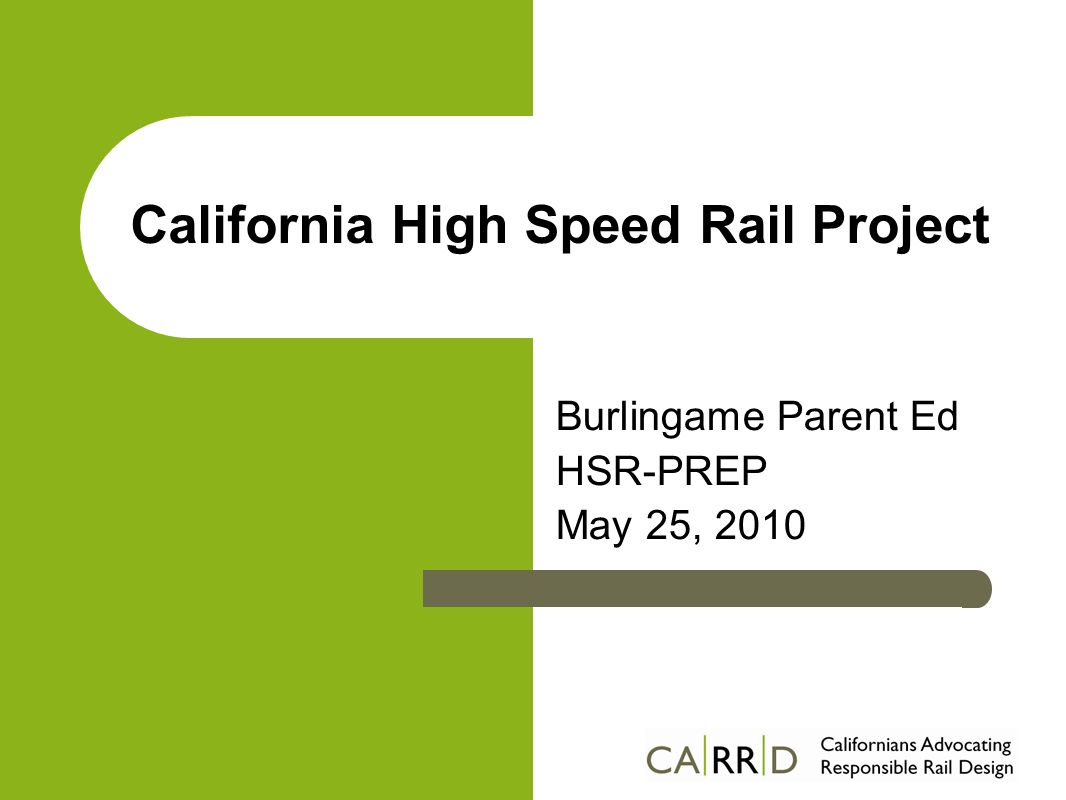 California High Speed Rail Project Burlingame Parent Ed HSR-PREP May 25, 2010