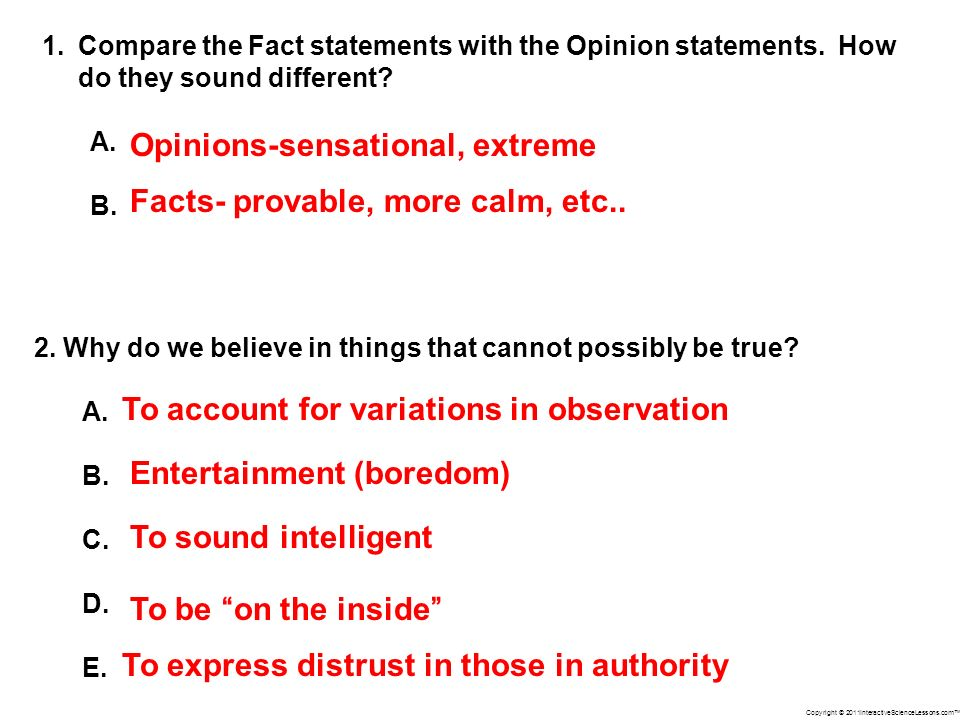Copyright © 2011InteractiveScienceLessons.com 1.Compare the Fact statements with the Opinion statements.
