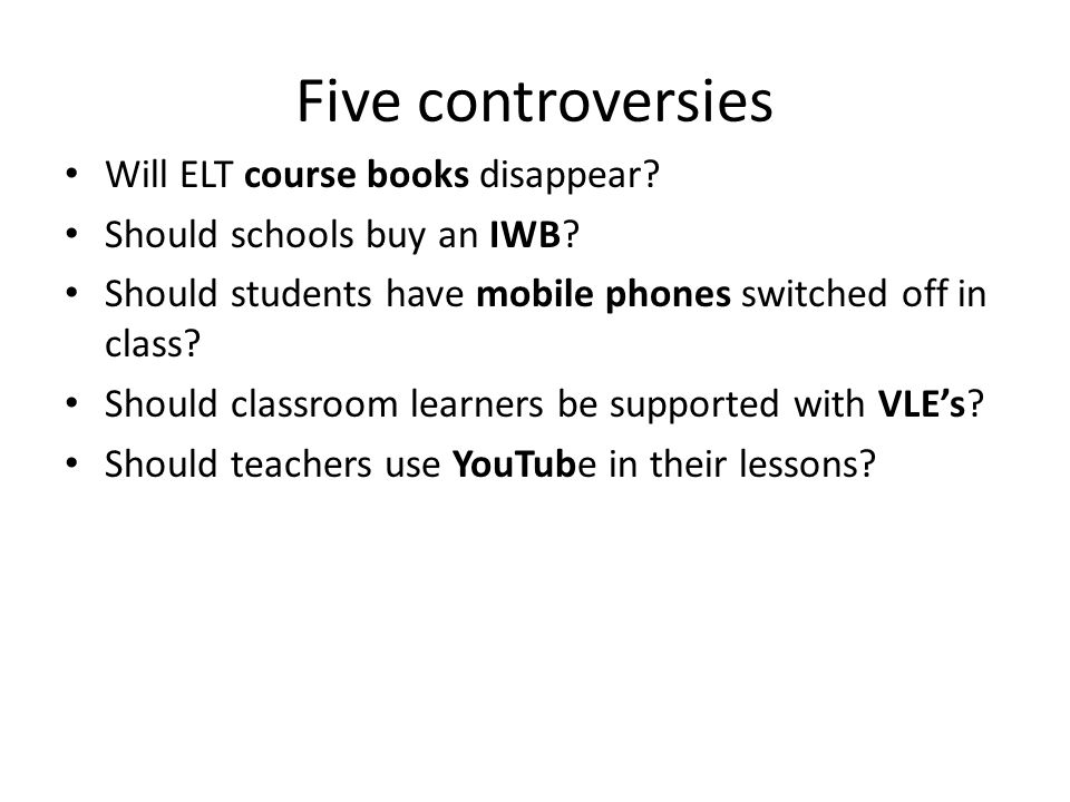 Five controversies Will ELT course books disappear.