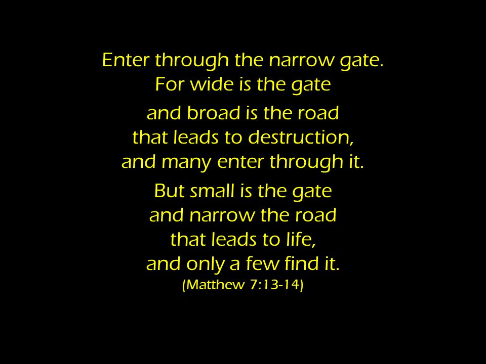 Enter through the narrow gate.
