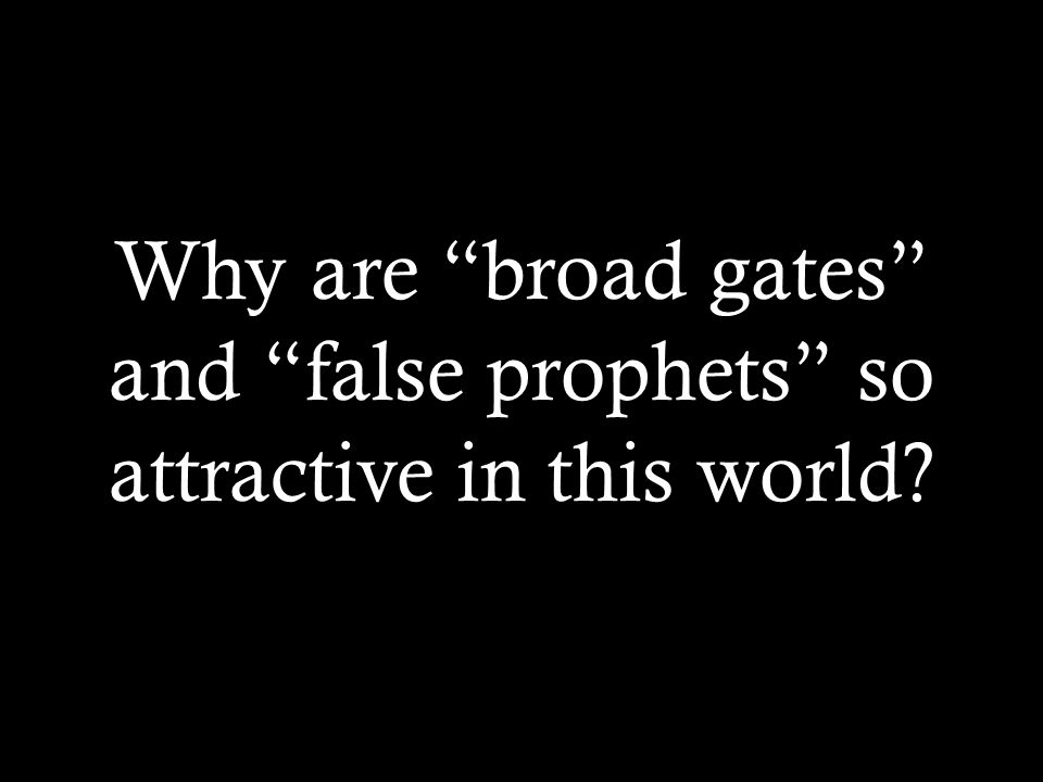 Why are broad gates and false prophets so attractive in this world