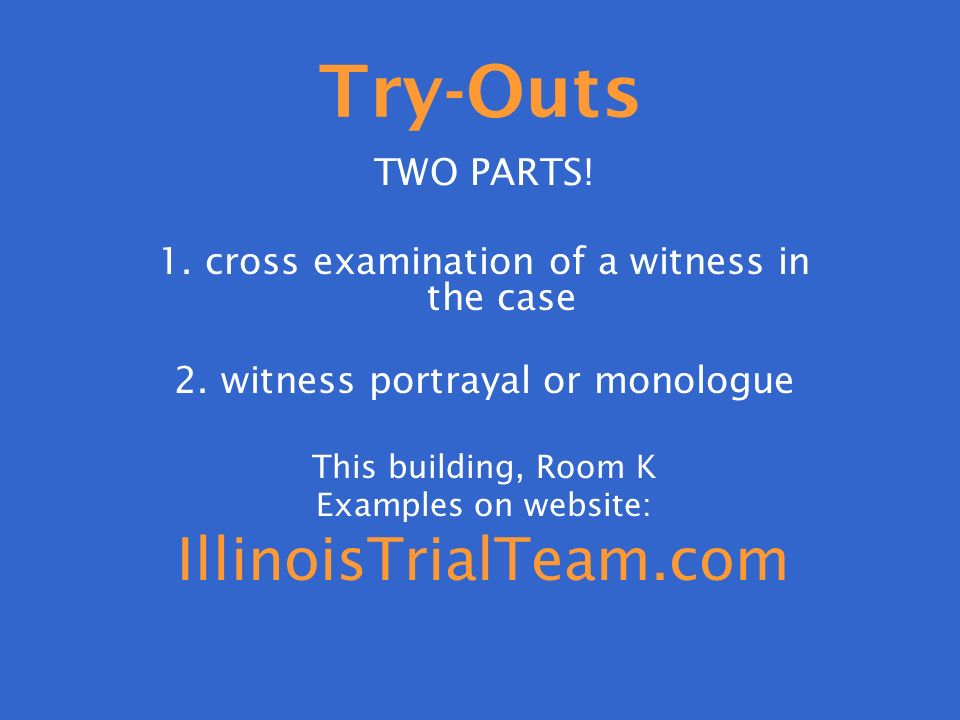 Try-Outs TWO PARTS. 1. cross examination of a witness in the case 2.