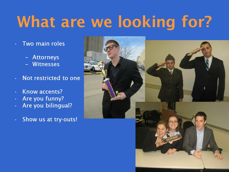 What are we looking for. Two main roles –Attorneys –Witnesses Not restricted to one Know accents.