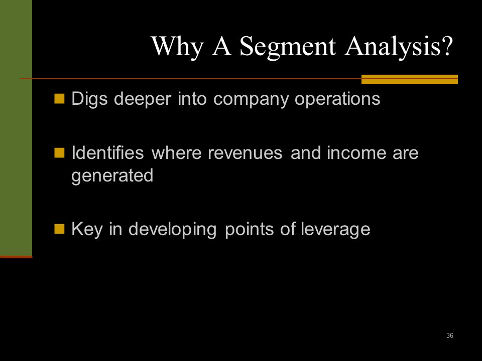 36 Why A Segment Analysis.