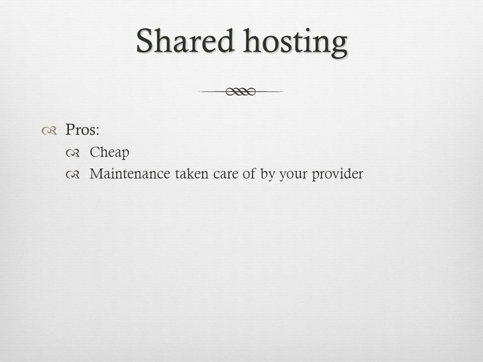 Shared hosting Pros: Cheap Maintenance taken care of by your provider