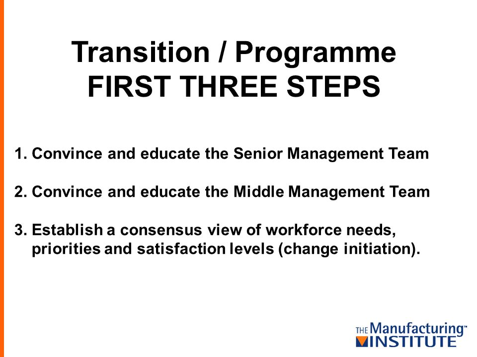 Transition / Programme FIRST THREE STEPS 1. Convince and educate the Senior Management Team 2.