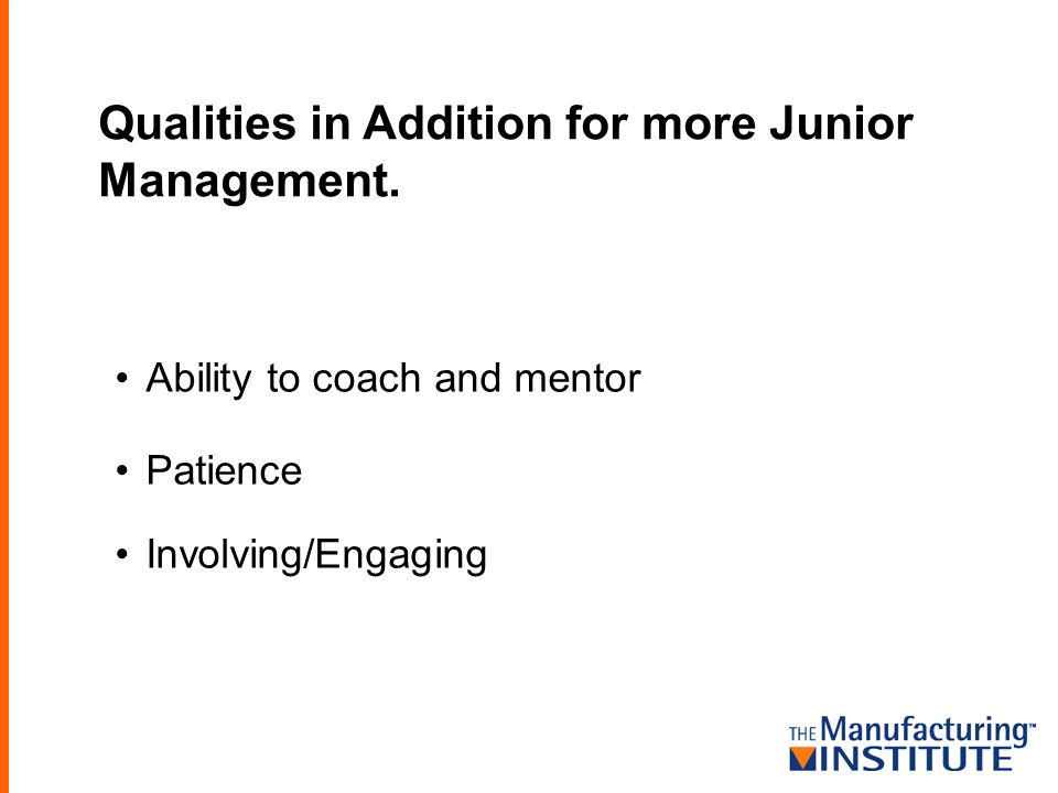 Qualities in Addition for more Junior Management.