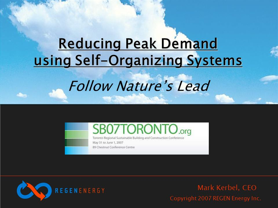 Reducing Peak Demand using Self-Organizing Systems Reducing Peak Demand using Self-Organizing Systems Follow Natures Lead Copyright 2007 REGEN Energy Inc.