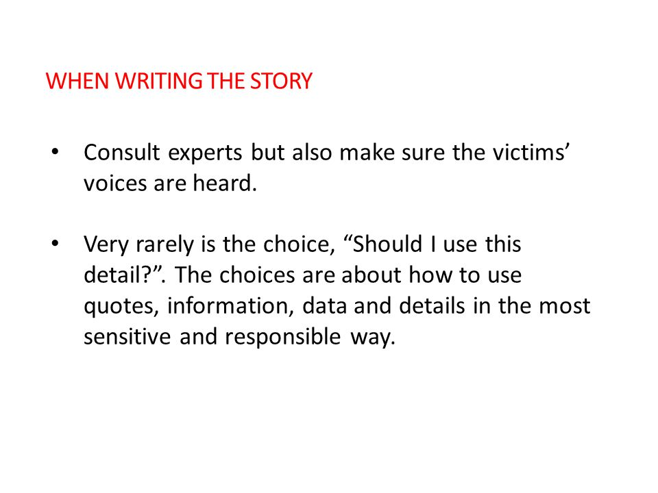 Consult experts but also make sure the victims voices are heard.