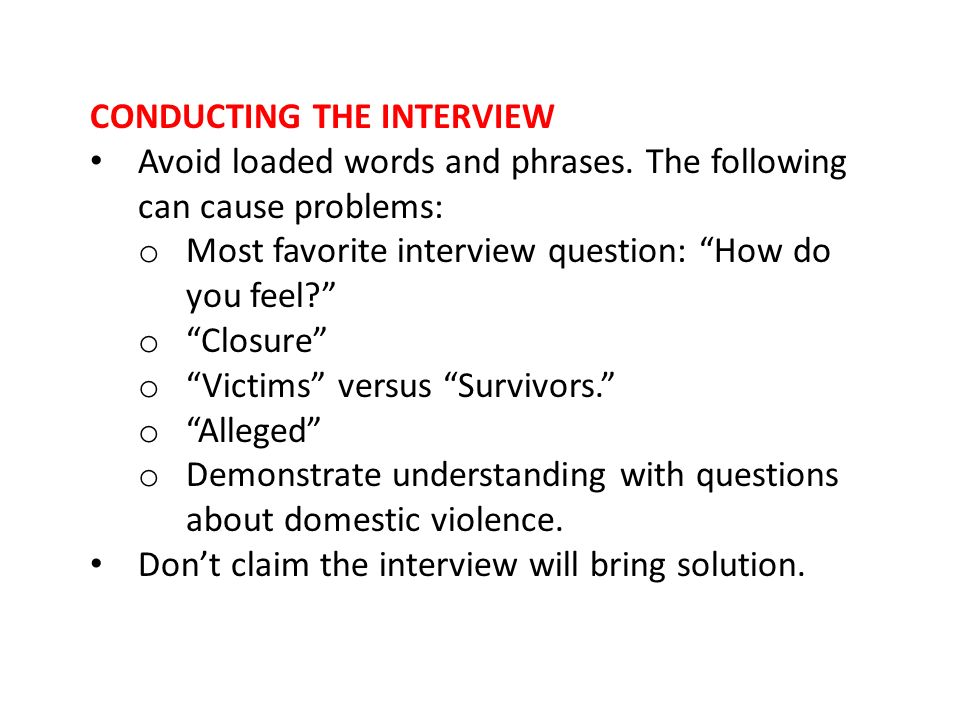 CONDUCTING THE INTERVIEW Avoid loaded words and phrases.