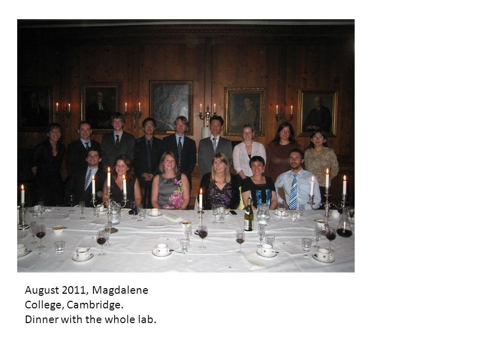 August 2011, Magdalene College, Cambridge. Dinner with the whole lab.