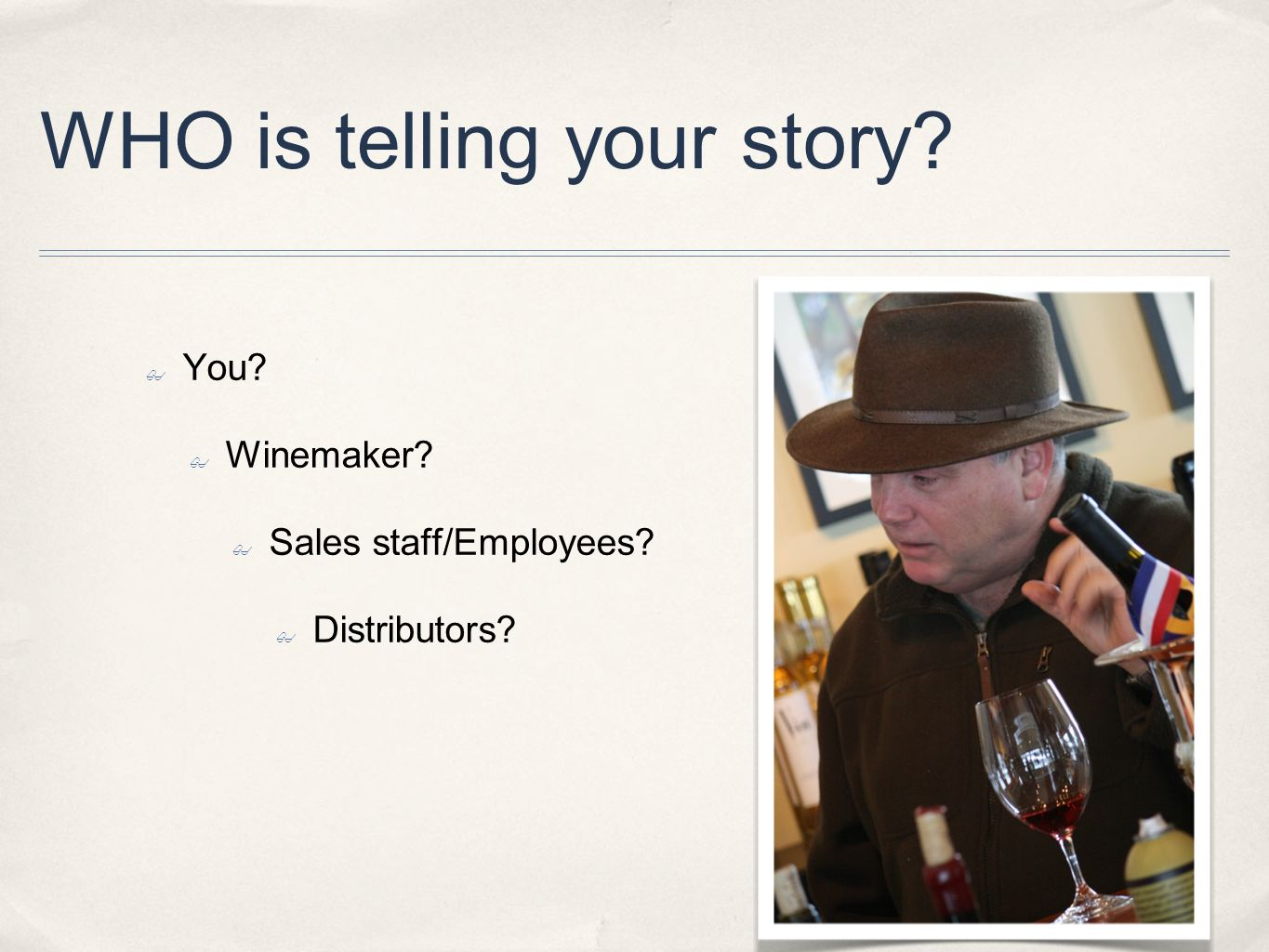 WHO is telling your story You Winemaker Sales staff/Employees Distributors