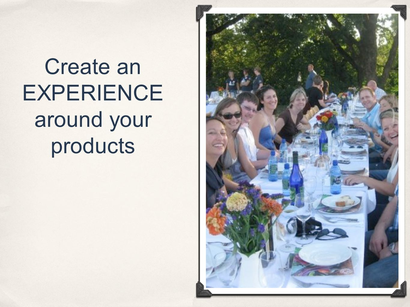 Create an EXPERIENCE around your products