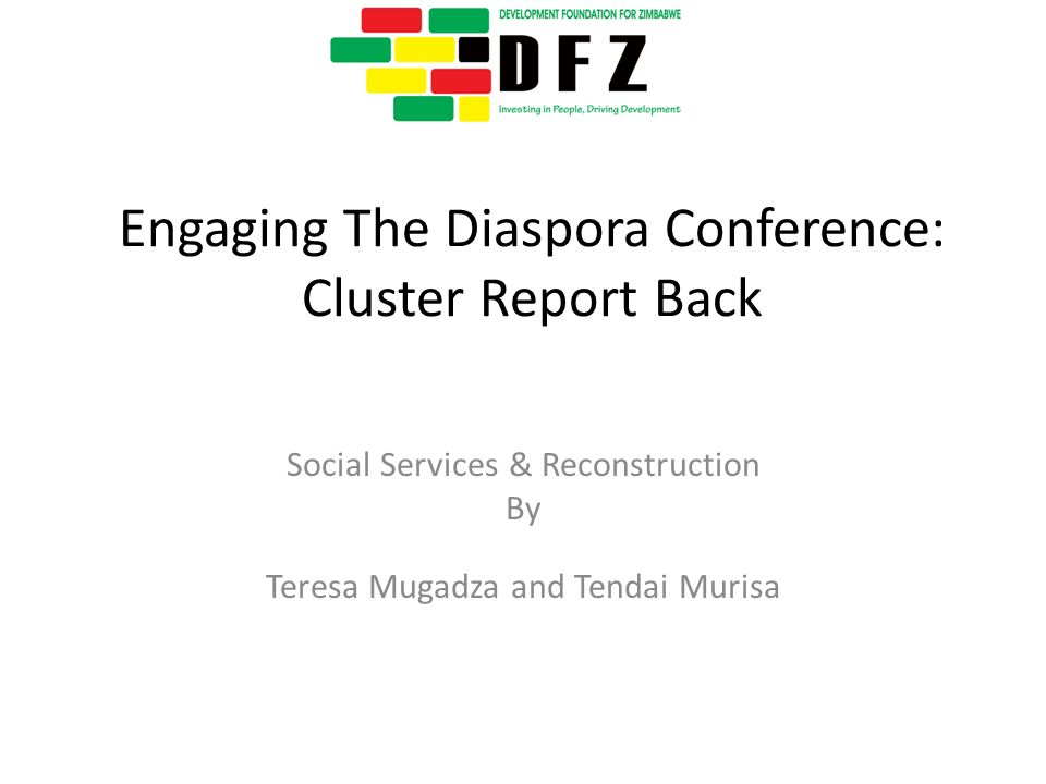 Engaging The Diaspora Conference: Cluster Report Back Social Services & Reconstruction By Teresa Mugadza and Tendai Murisa