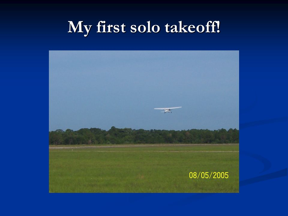 My first solo takeoff!