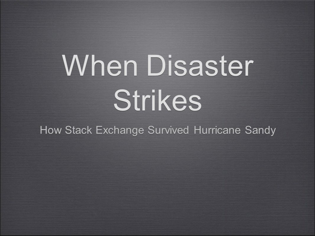 When Disaster Strikes How Stack Exchange Survived Hurricane Sandy