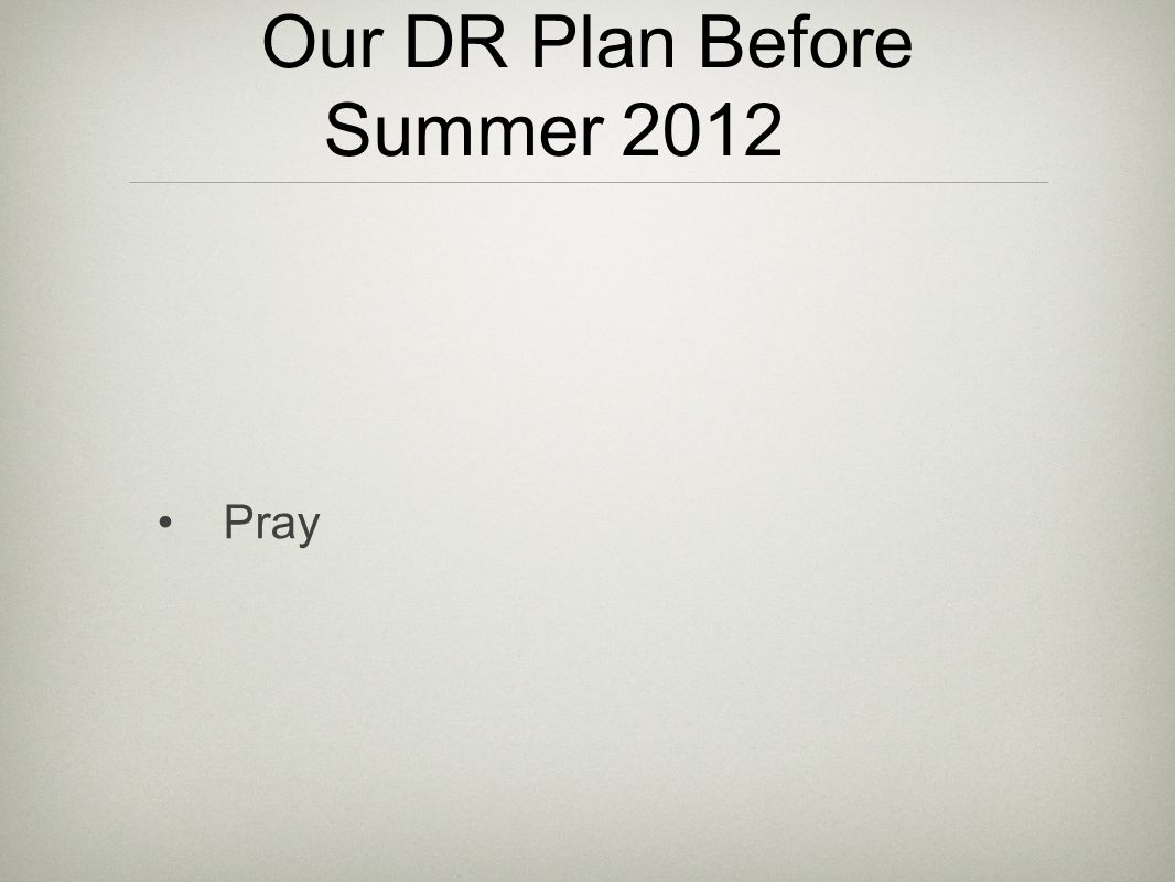 Our DR Plan Before Summer 2012 Pray