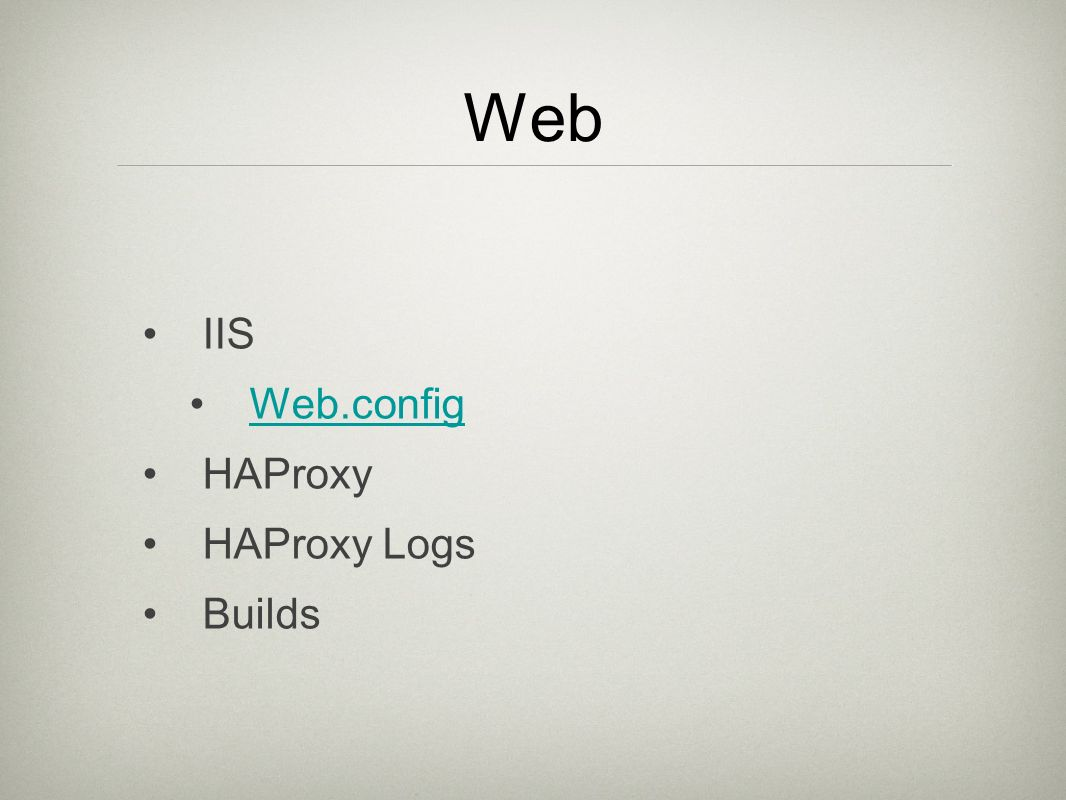 Web IIS Web.config HAProxy HAProxy Logs Builds