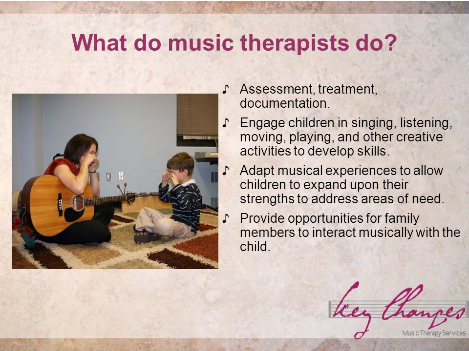 What do music therapists do. Assessment, treatment, documentation.