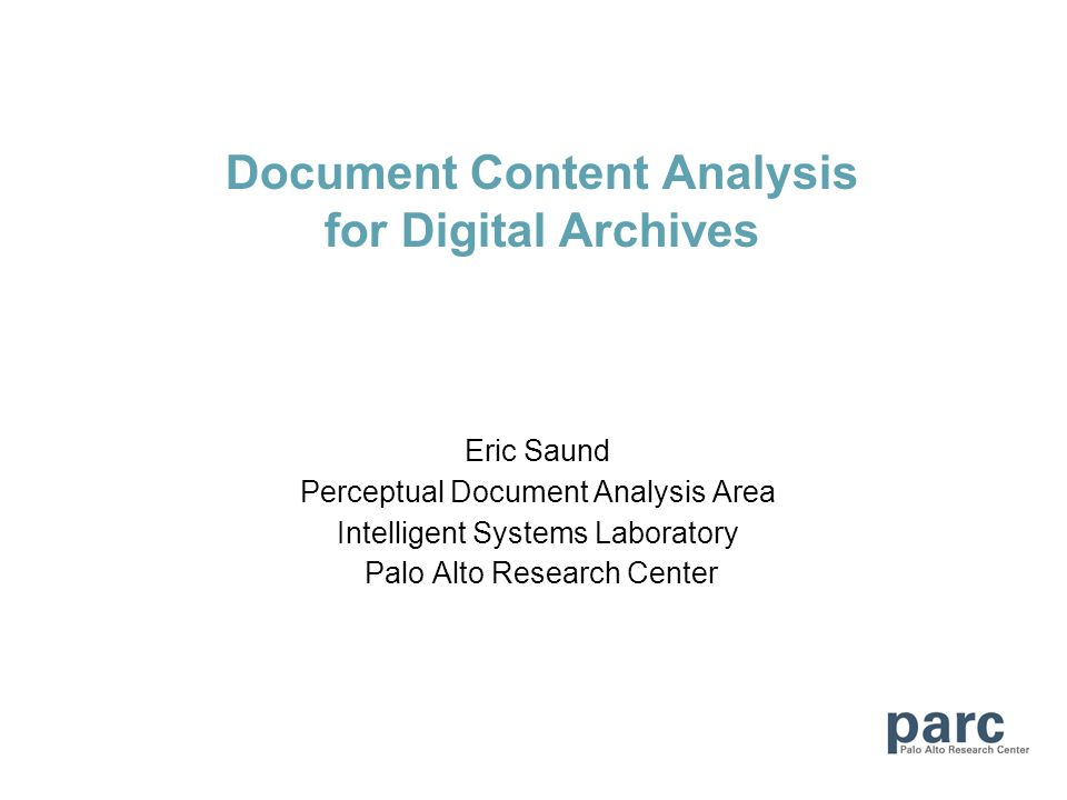 Document Content Analysis for Digital Archives Eric Saund Perceptual Document Analysis Area Intelligent Systems Laboratory Palo Alto Research Center