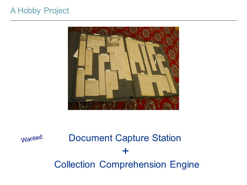 A Hobby Project Document Capture Station + Collection Comprehension Engine Wanted: