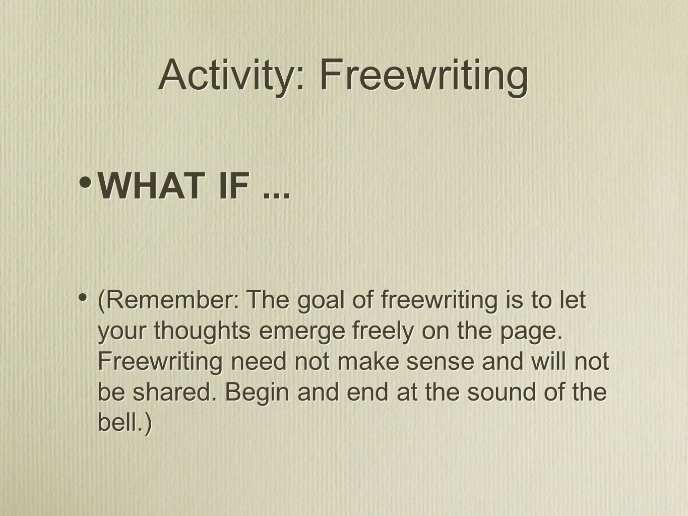 Activity: Freewriting WHAT IF...
