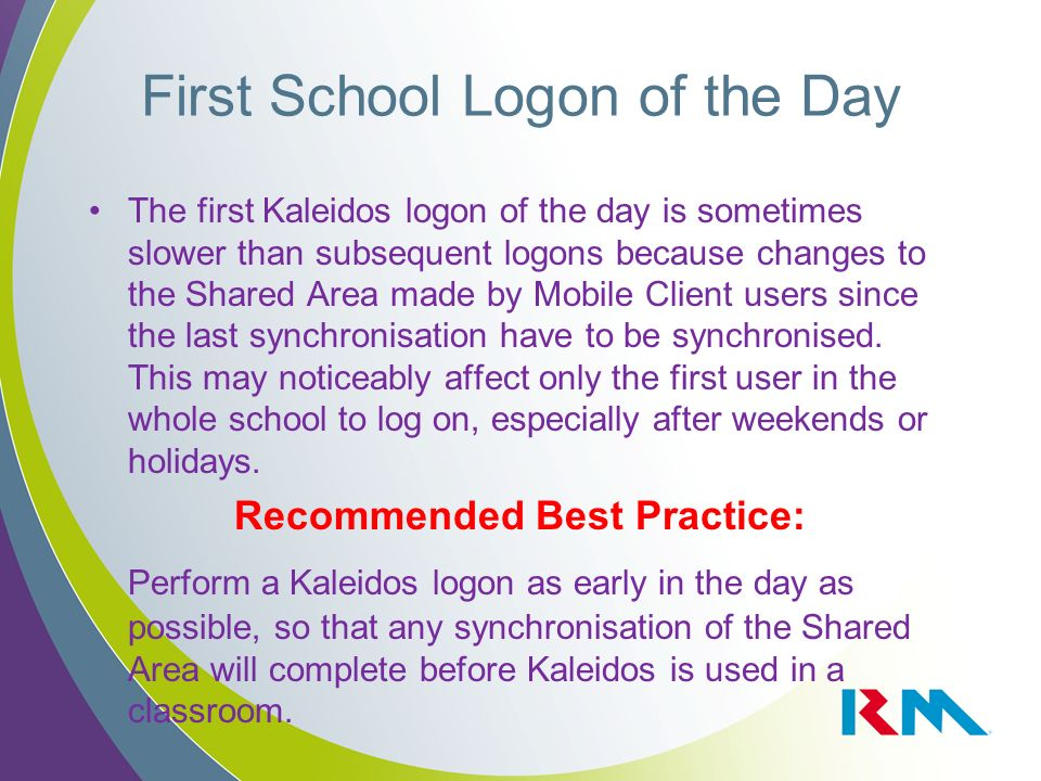 The first Kaleidos logon of the day is sometimes slower than subsequent logons because changes to the Shared Area made by Mobile Client users since the last synchronisation have to be synchronised.