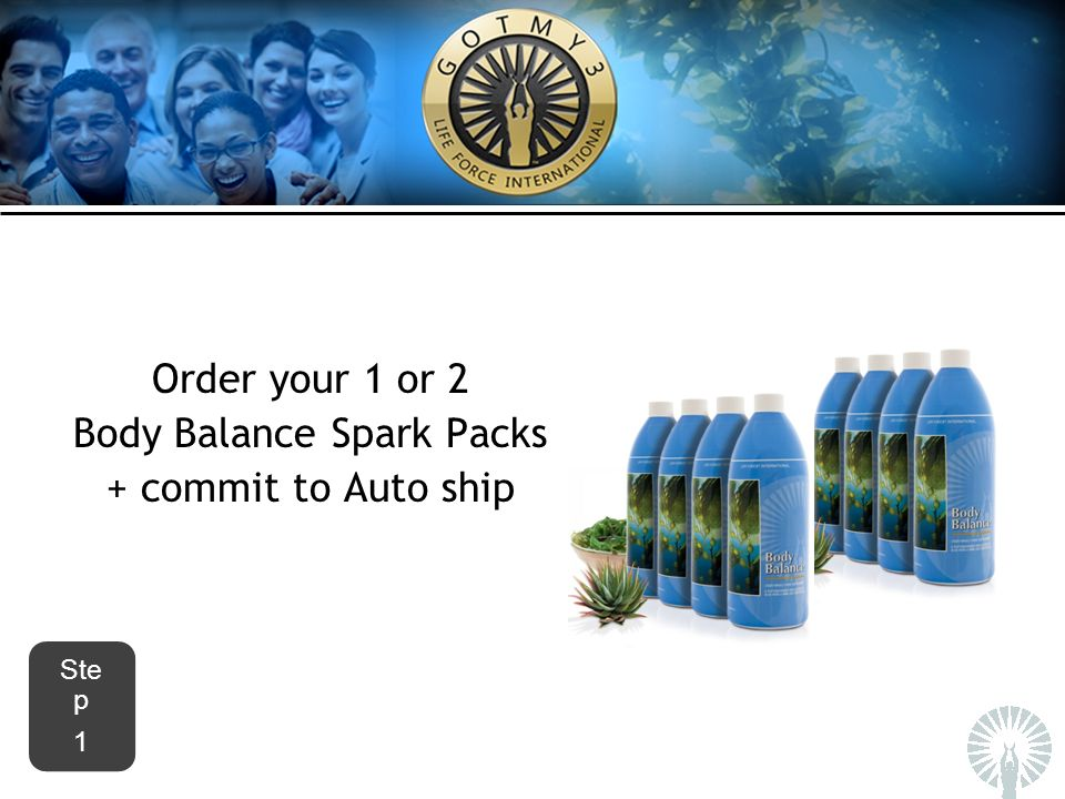 Order your 1 or 2 Body Balance Spark Packs + commit to Auto ship Ste p 1