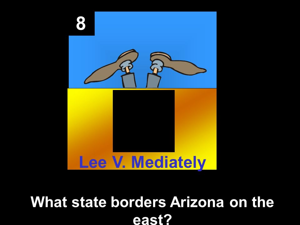 8 What state borders Arizona on the east Lee V. Mediately