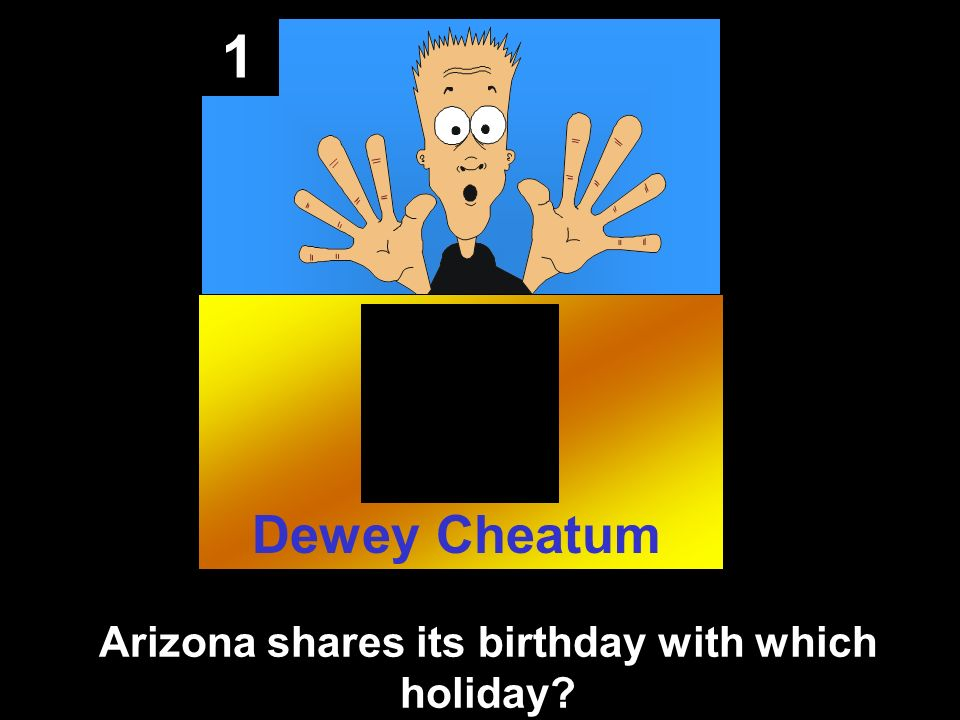1 Arizona shares its birthday with which holiday Dewey Cheatum