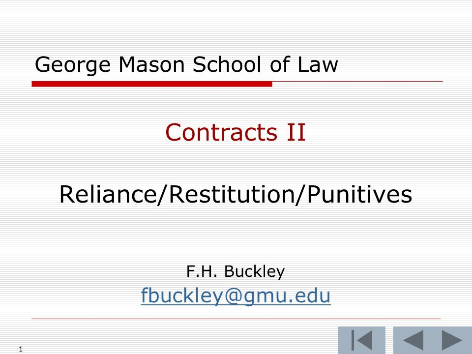 1 George Mason School of Law Contracts II Reliance/Restitution/Punitives F.H.