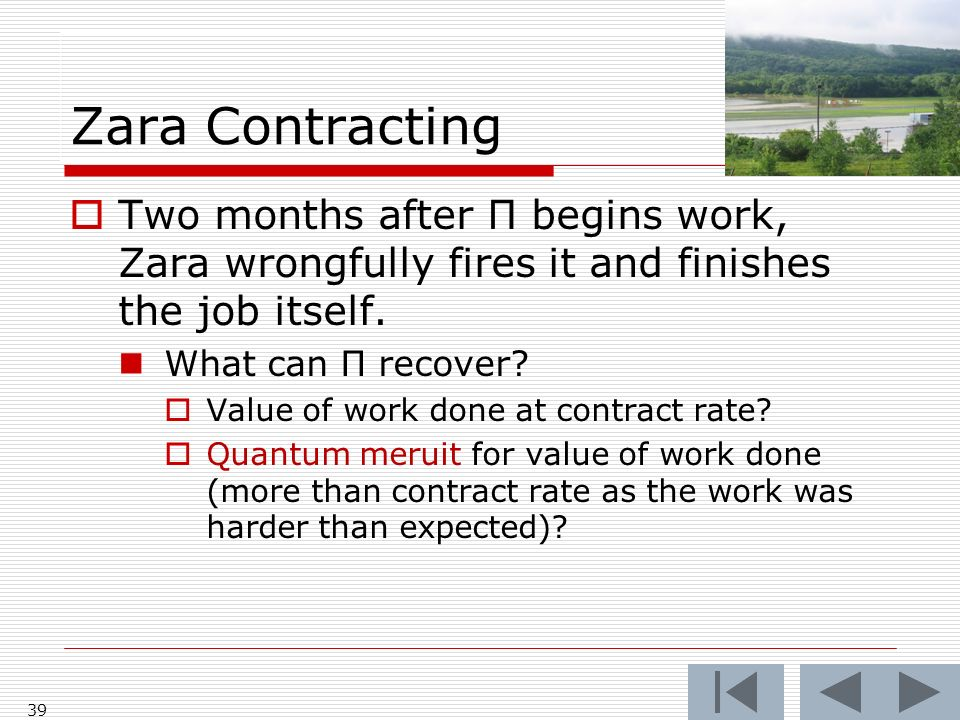 Zara Contracting 39 Two months after Π begins work, Zara wrongfully fires it and finishes the job itself.