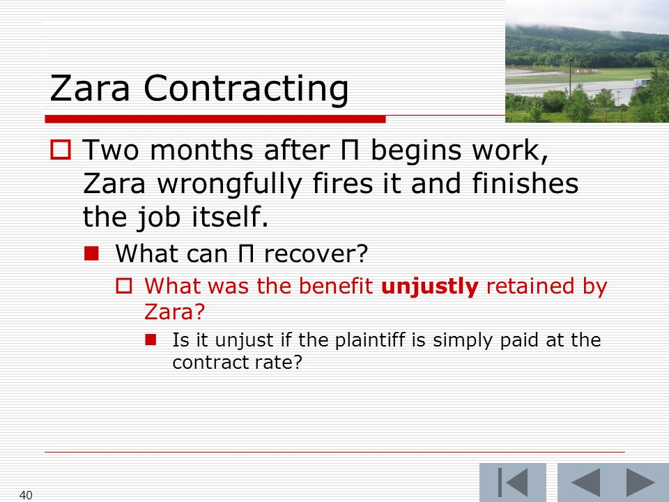 Zara Contracting 40 Two months after Π begins work, Zara wrongfully fires it and finishes the job itself.