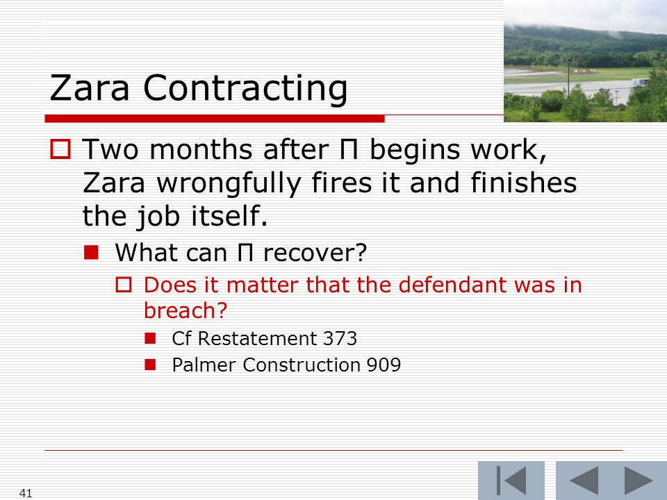 Zara Contracting 41 Two months after Π begins work, Zara wrongfully fires it and finishes the job itself.
