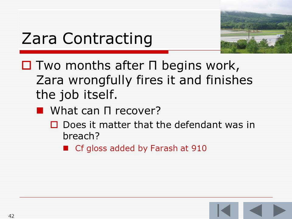 Zara Contracting 42 Two months after Π begins work, Zara wrongfully fires it and finishes the job itself.