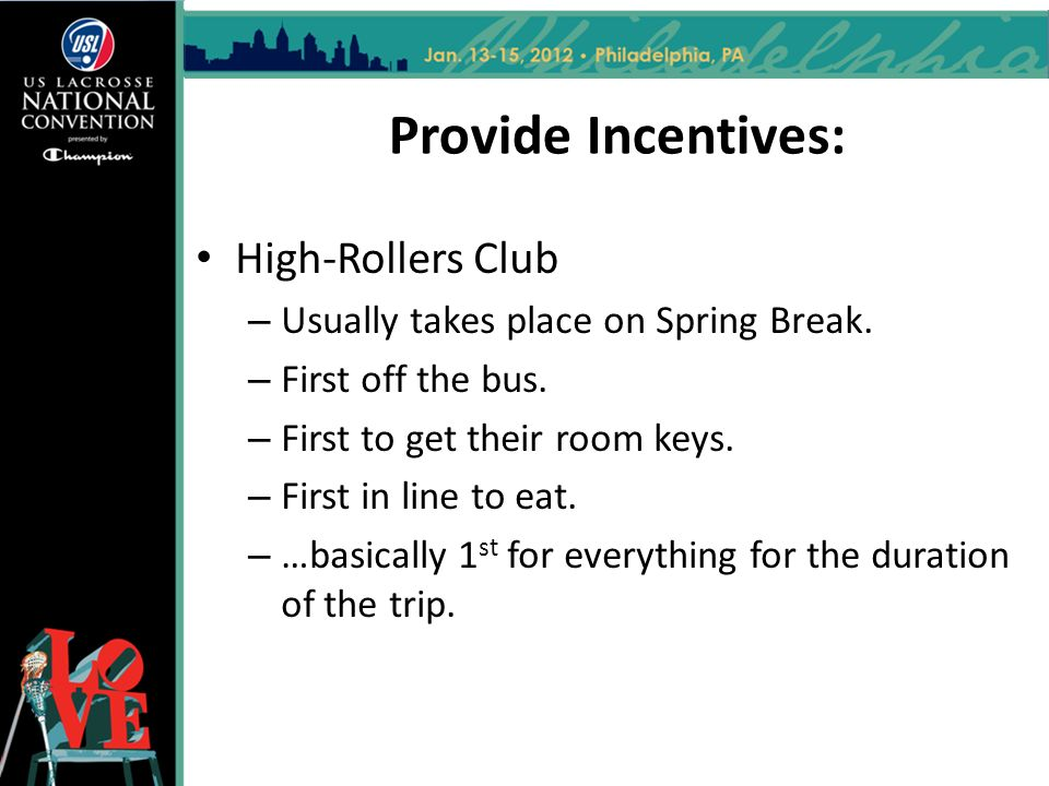 Provide Incentives: High-Rollers Club – Usually takes place on Spring Break.
