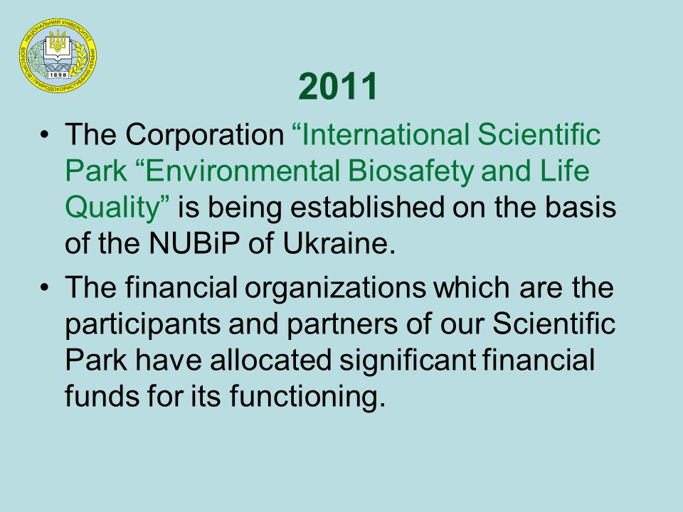2011 The Corporation International Scientific Park Environmental Biosafety and Life Quality is being established on the basis of the NUBiP of Ukraine.