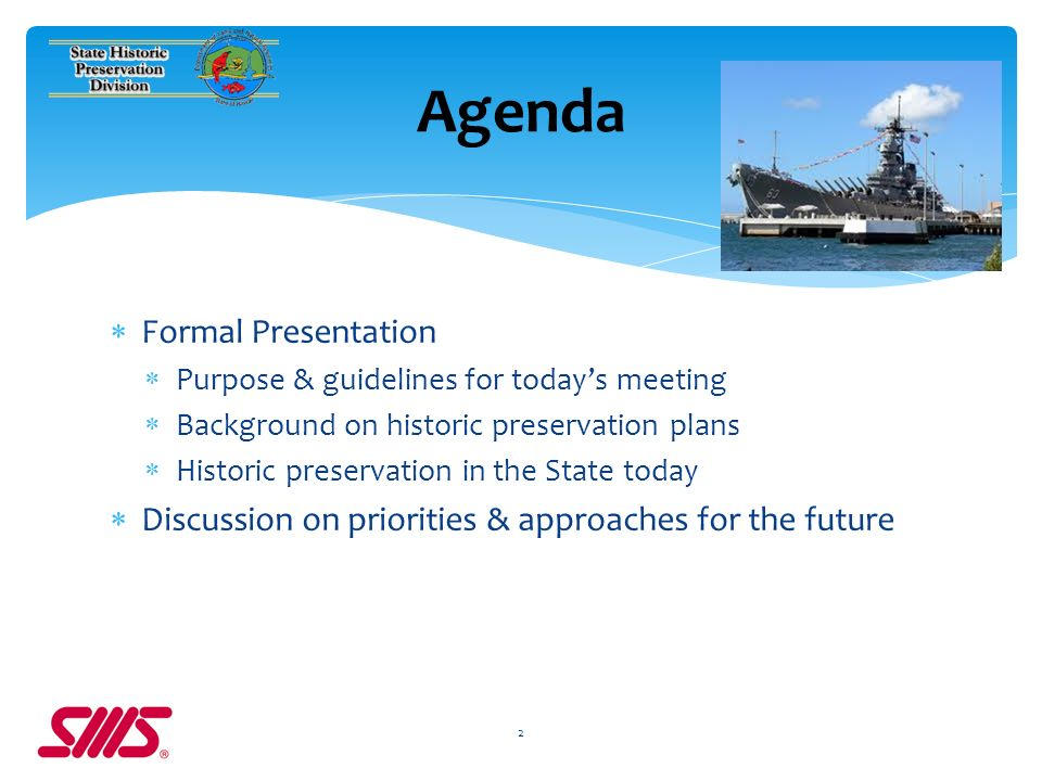 Formal Presentation Purpose & guidelines for todays meeting Background on historic preservation plans Historic preservation in the State today Discussion on priorities & approaches for the future 2 Agenda